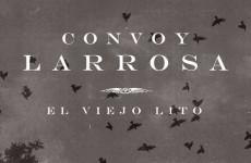 """Convoy Larrosa: """"El viejo lito"""""""